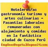 Hoteleros/as gastronomía turismo y artes culinarias – Pasantías laborales remuneradas con alojamiento y comidas en la fantástica ciudad de Cuzco Perú