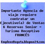 Importante Agencia de viaje requiere contratar un Ejecutivo(a) de Ventas & Reservas Senior – Turismo Receptivo FRANCÉS