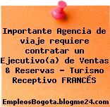 Importante Agencia de viaje requiere contratar un Ejecutivo(a) de Ventas & Reservas – Turismo Receptivo FRANCÉS