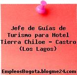 Jefe de Guías de Turismo para Hotel Tierra Chiloe – Castro (Los Lagos)