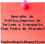 Operador de Tráfico_Empresa de Turismo y Transporte (San Pedro de Atacama)