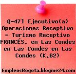 Q-47] Ejecutivo(a) Operaciones Receptivo – Turismo Receptivo FRANCÉS. en Las Condes en Las Condes en Las Condes (K.62)