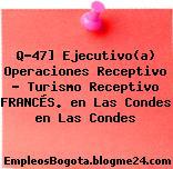 Q-47] Ejecutivo(a) Operaciones Receptivo – Turismo Receptivo FRANCÉS. en Las Condes en Las Condes