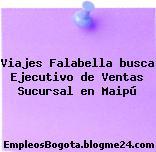 Viajes Falabella busca Ejecutivo de Ventas Sucursal en Maipú