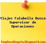 Viajes Falabella Busca Supervisor de Operaciones