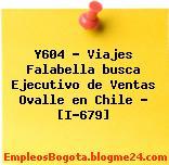 Y604 – Viajes Falabella busca Ejecutivo de Ventas Ovalle en Chile – [I-679]