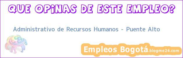 Administrativo de Recursos Humanos – Puente Alto