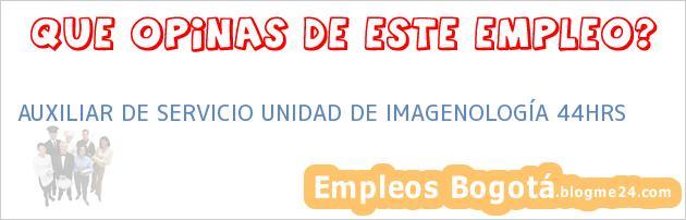 AUXILIAR DE SERVICIO UNIDAD DE IMAGENOLOGÍA 44HRS