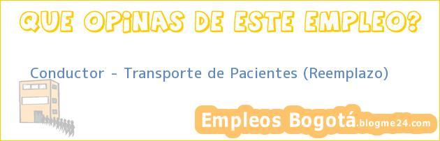 Conductor – Transporte de Pacientes (Reemplazo)