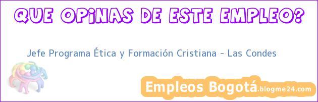 Jefe Programa Ética y Formación Cristiana – Las Condes