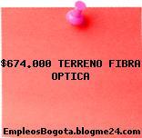 $674.000 TERRENO FIBRA OPTICA