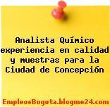 Analista Químico experiencia en calidad y muestras para la Ciudad de Concepción
