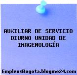 AUXILIAR DE SERVICIO DIURNO UNIDAD DE IMAGENOLOGÍA
