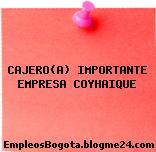 CAJERO(A) IMPORTANTE EMPRESA COYHAIQUE