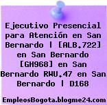 Ejecutivo Presencial para Atención en San Bernardo   [ALB.722] en San Bernardo [GH968] en San Bernardo RWU.47 en San Bernardo   D168