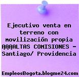 Ejecutivo venta en terreno con movilización propia ¡¡¡ALTAS COMISIONES – Santiago/ Providencia