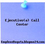 Ejecutivo(a) Call Center