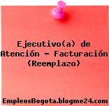 Ejecutivo(a) de Atención – Facturación (Reemplazo)
