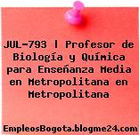 JUL-793 | Profesor de Biología y Química para Enseñanza Media en Metropolitana en Metropolitana