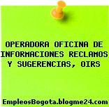 OPERADORA OFICINA DE INFORMACIONES RECLAMOS Y SUGERENCIAS, OIRS