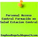 Personal Acceso Control Formación en Salud Estacion Central