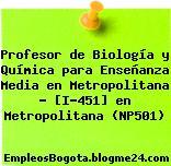 Profesor de Biología y Química para Enseñanza Media en Metropolitana – [I-451] en Metropolitana (NP501)
