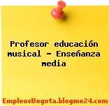 Profesor educación musical Enseñanza media