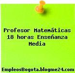 Profesor Matematicas 18 horas , Enseñanza Media