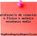 profesor/a de ciencias o física o química enseñanza media