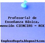 Profesor(a) de Enseñanza Básica, mención CIENCIAS – RCK