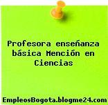 Profesora enseñanza básica – Mención en Ciencias