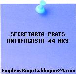 SECRETARIA PRAIS ANTOFAGASTA 44 HRS