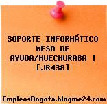 SOPORTE INFORMÁTICO MESA DE AYUDA/HUECHURABA   [JR438]