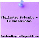 Vigilantes Privados – Ex Uniformados
