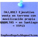 (WJ.091) Ejecutivo venta en terreno con movilización propia ¡¡¡ALTAS ? en Santiago – VTP13