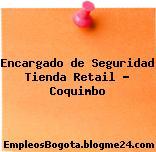Encargado de Seguridad Tienda Retail – Coquimbo