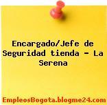 Encargado/Jefe de Seguridad tienda – La Serena