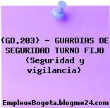 (GD.203) – GUARDIAS DE SEGURIDAD TURNO FIJO (Seguridad y vigilancia)