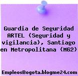 Guardia de Seguridad ARTEL (Seguridad y vigilancia), Santiago en Metropolitana (M62)