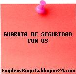 GUARDIA DE SEGURIDAD CON OS