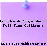 Guardia de Seguridad – Full Time Quilicura