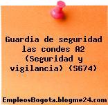 Guardia de seguridad las condes A2 (Seguridad y vigilancia) (S674)