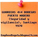 GUARDIAS 4X4 BODEGAS PUERTO MADERO (Seguridad y vigilancia), Santiago Y970