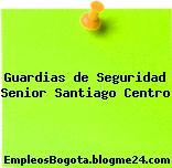 Guardias de Seguridad Senior Santiago Centro