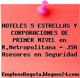 HOTELES 5 ESTRELLAS Y CORPORACIONES DE PRIMER NIVEL en R.Metropolitana – JSA Asesores en Seguridad
