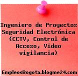 Ingeniero de Proyectos Seguridad Electrónica (CCTV, Control de Acceso, Video vigilancia)
