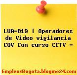 LUA-019 | Operadores de Video vigilancia COV Con curso CCTV …