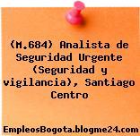 (M.684) Analista de Seguridad Urgente (Seguridad y vigilancia), Santiago Centro
