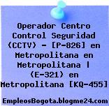 Operador Centro Control Seguridad (CCTV) – [P-826] en Metropolitana en Metropolitana   (E-321) en Metropolitana [KQ-455]