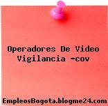 Operadores de Video Vigilancia COV